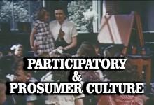 Convergence Culture, Participatory Culture, Prosumer Culture